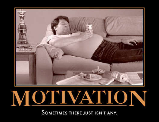Motivation... Sometimes there just isn't any.
