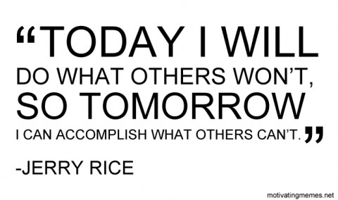 Today I will do what others won't, so tomorrow I can accomplish what others can't.