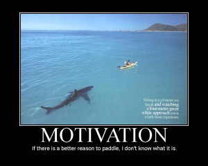 Motivation: If a shark chasing you isn't good enough I don't know what is.