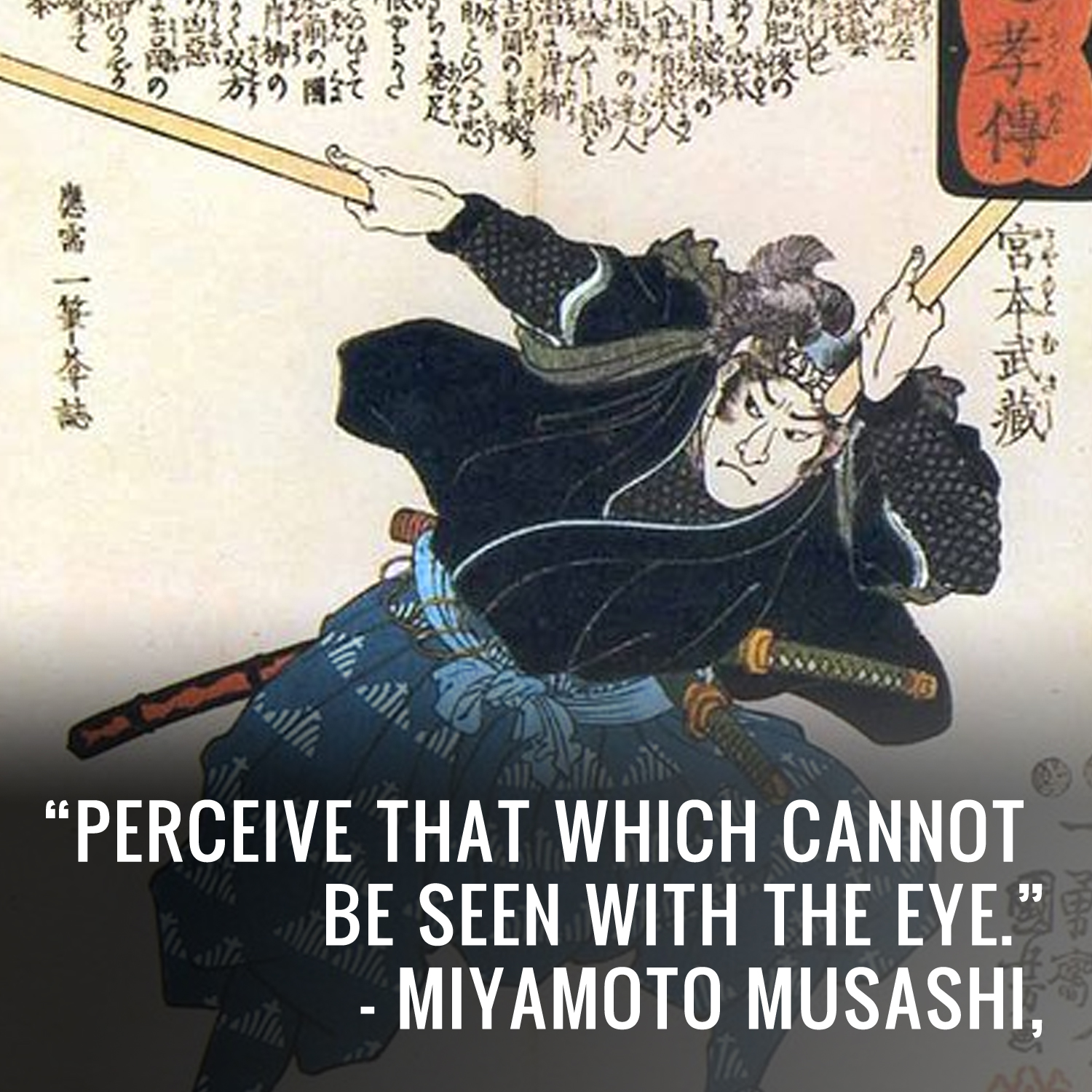"""Perceive that which cannot be…"" -Miyamoto Musashi"