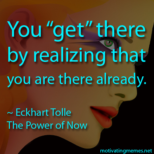 The Power Of Now Quotes New Quote From The Power Of Noweckhart Tolle  Motivating Memes