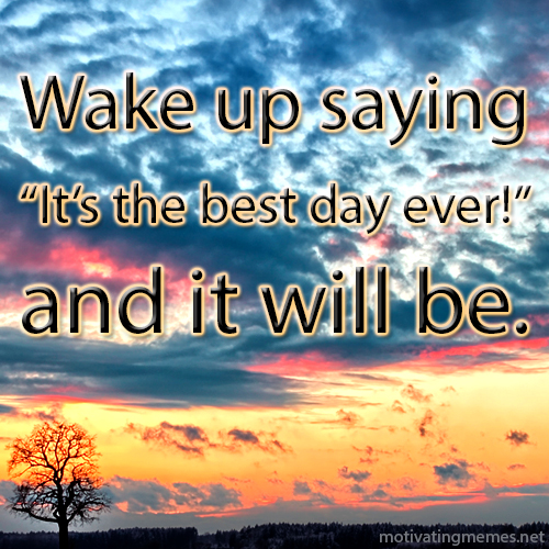 "Wake Up Saying ""It's the Best Day Ever!"""