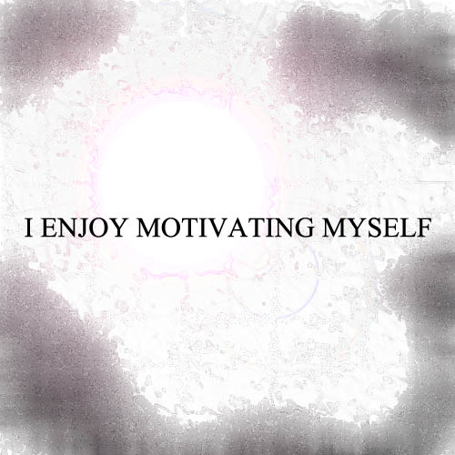 Affirmation: I Enjoy Motivating Myself