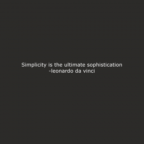"""Simplicity is the ultimate sophistication."" -Leonardo Da Vinci"